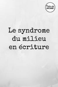 Le syndrome du milieu